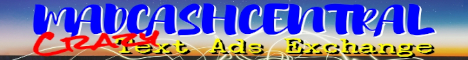 Madcashcentral Advertising Pages Exchange Crazy TextLink Ads Exchange – With your Free Account on our TextAd Exchange you can setup your Banner Ads (468x60), Button Banner Ads(125x125), Downline Builder, Footer Ads, Header Ads, Hotlinks, HTML Ads, Login Ads (HTML/Text), Navigation Link Ads, PTC Links, Solo & Super Solo Email Ads, Text Ads, Traffic Link Ads & a Viral URL Cloaker.
